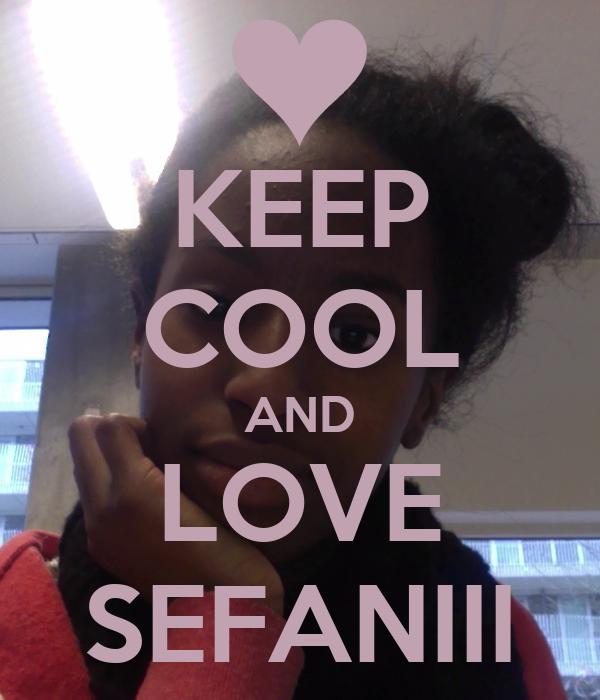 KEEP COOL AND LOVE SEFANIII