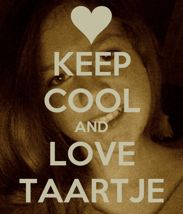 KEEP COOL AND LOVE TAARTJE