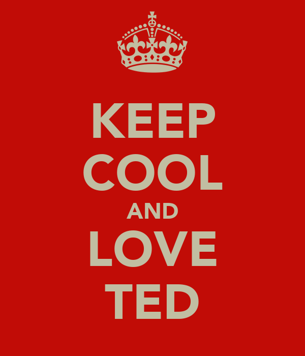 KEEP COOL AND LOVE TED
