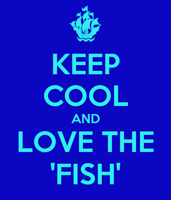 KEEP COOL AND LOVE THE 'FISH'