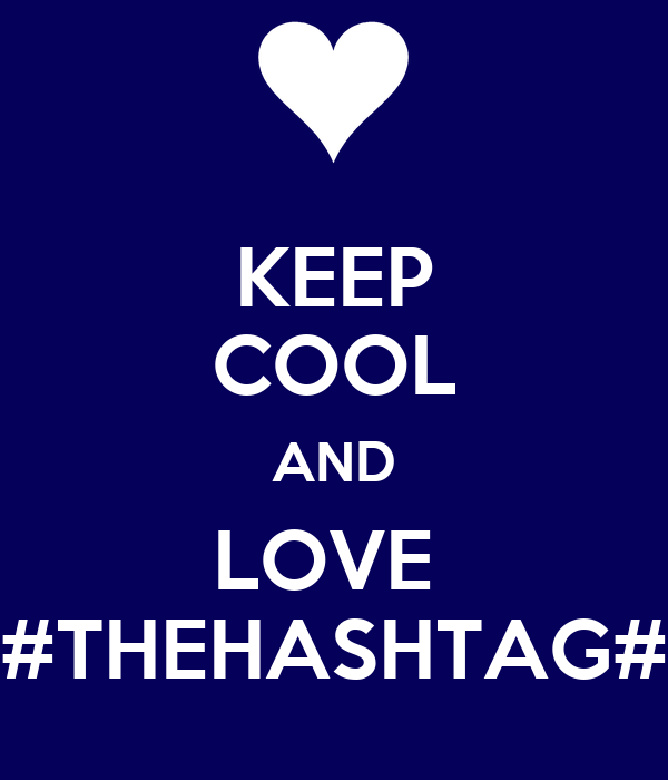 KEEP COOL AND LOVE  #THEHASHTAG#