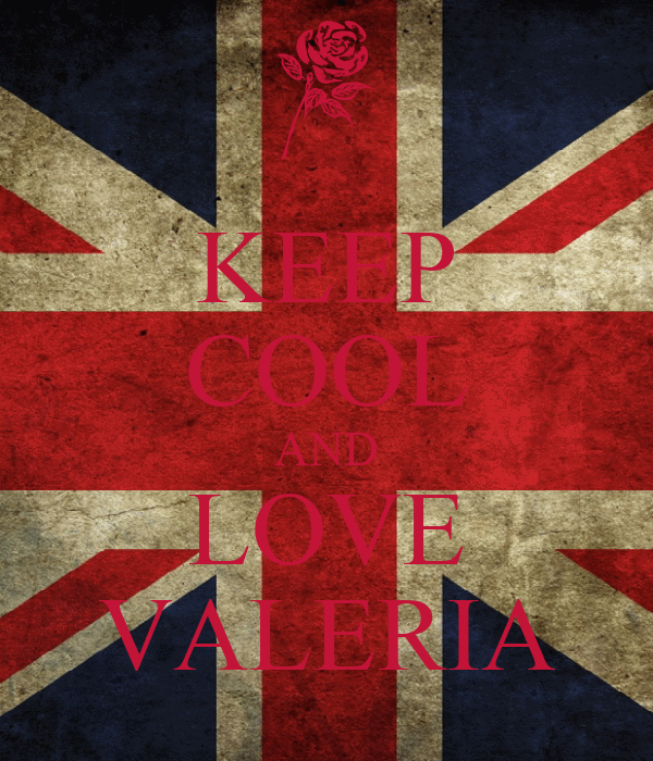 KEEP COOL AND LOVE VALERIA