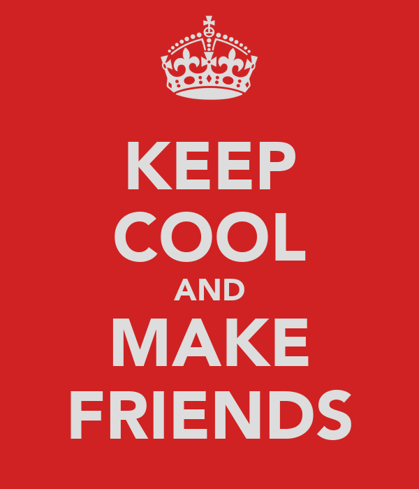 KEEP COOL AND MAKE FRIENDS