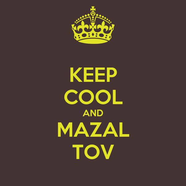 KEEP COOL AND MAZAL TOV