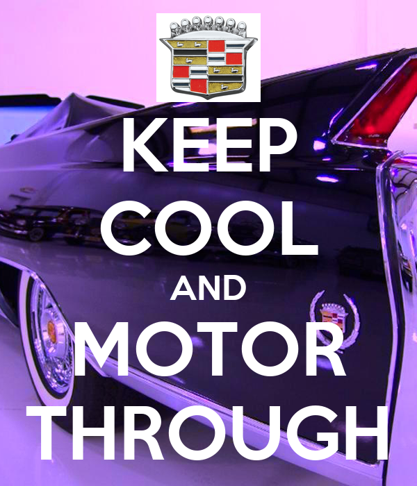 KEEP COOL AND MOTOR THROUGH