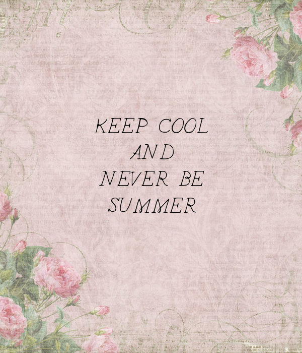KEEP COOL AND NEVER BE SUMMER