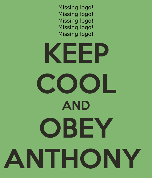KEEP COOL AND OBEY ANTHONY