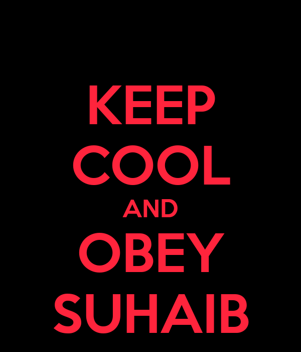 KEEP COOL AND OBEY SUHAIB