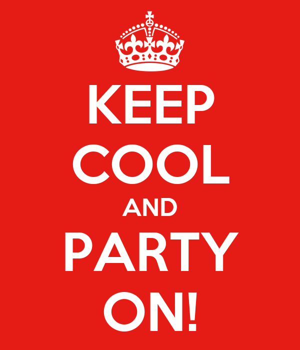 KEEP COOL AND PARTY ON!