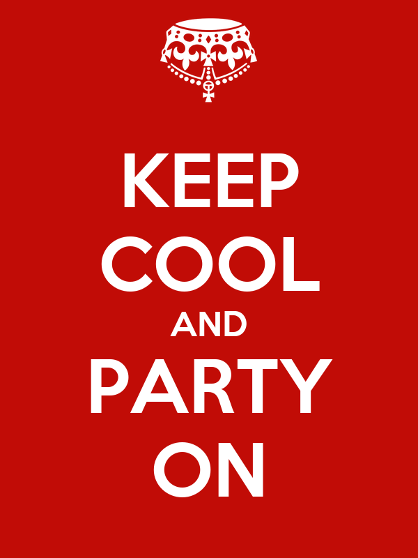 KEEP COOL AND PARTY ON