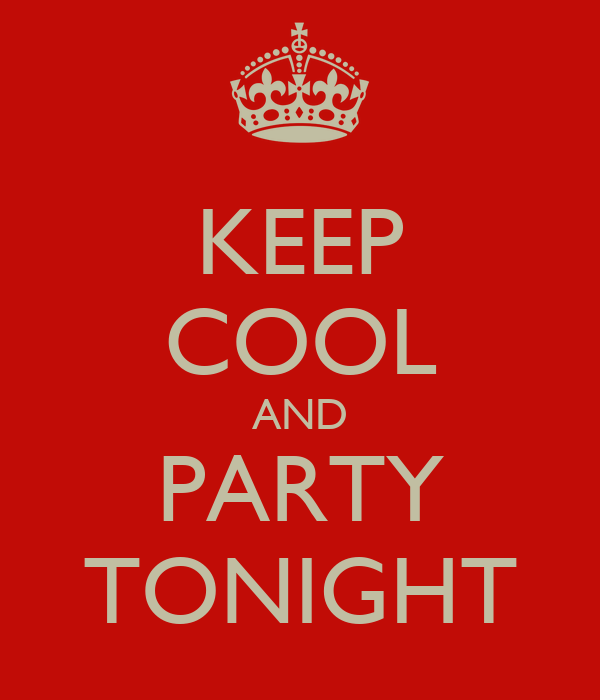 KEEP COOL AND PARTY TONIGHT