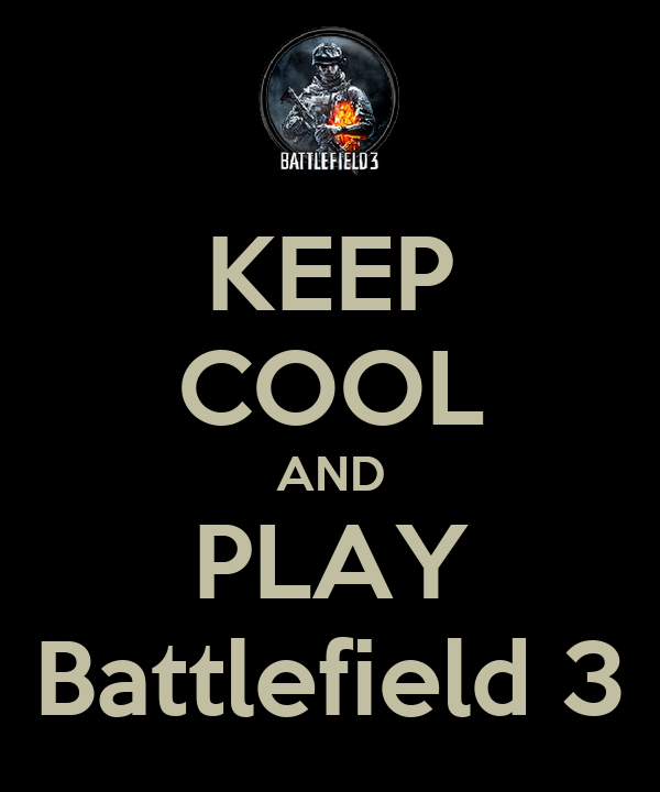 KEEP COOL AND PLAY Battlefield 3