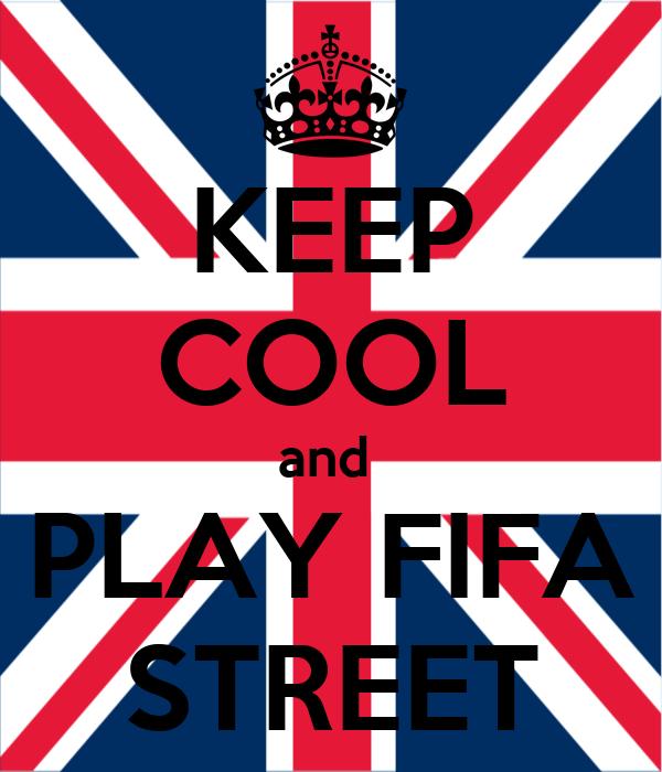 KEEP COOL and  PLAY FIFA STREET