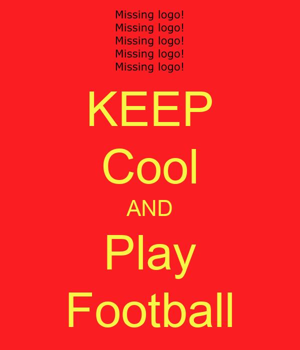 KEEP Cool AND Play Football