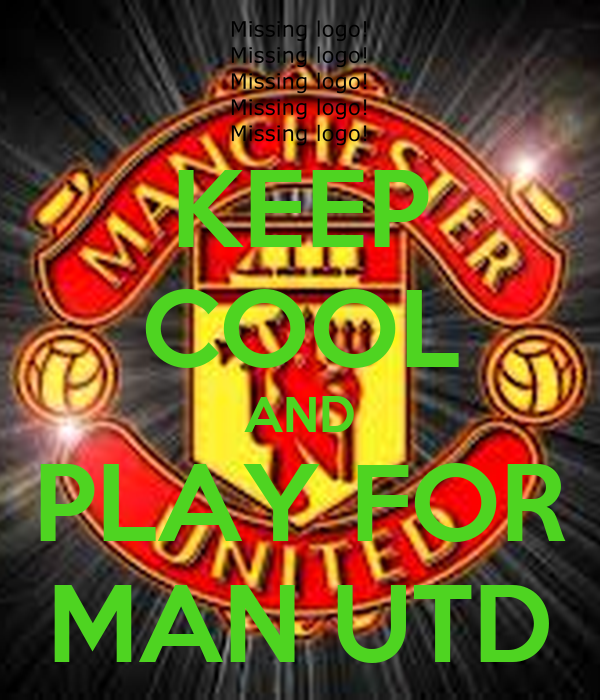 KEEP COOL AND PLAY FOR MAN UTD