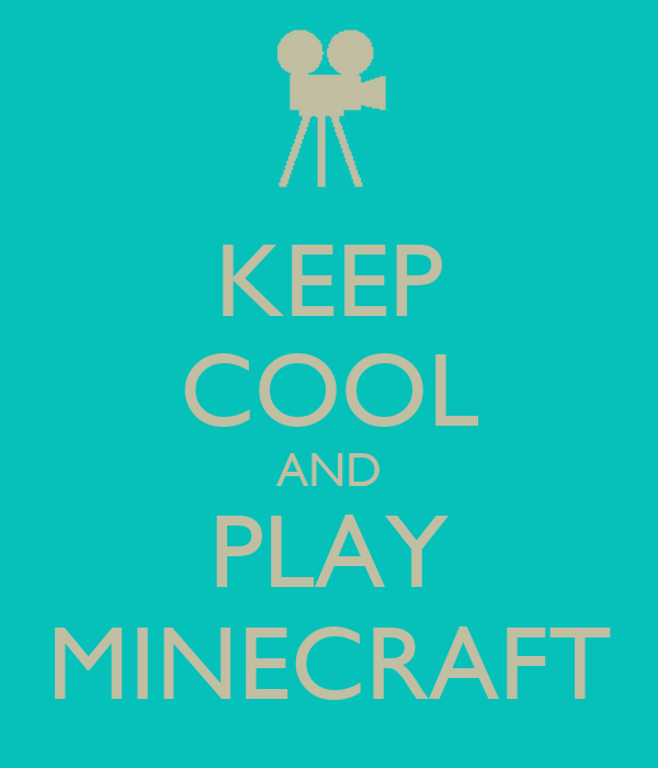 KEEP COOL AND PLAY MINECRAFT