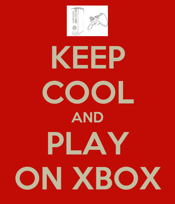 KEEP COOL AND PLAY ON XBOX