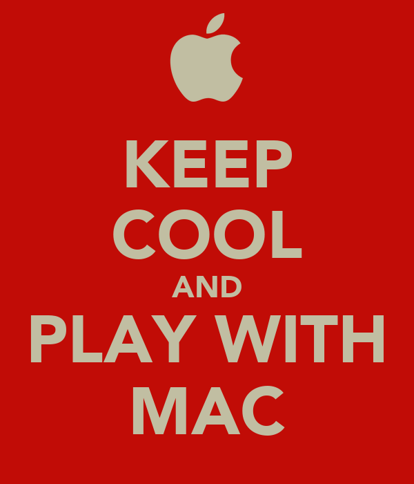 KEEP COOL AND PLAY WITH MAC