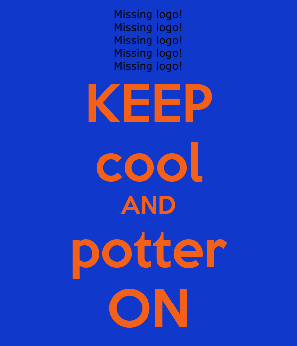 KEEP cool AND potter ON