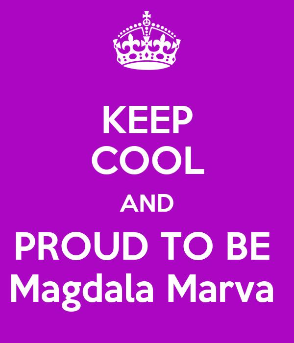 KEEP COOL AND PROUD TO BE  Magdala Marva