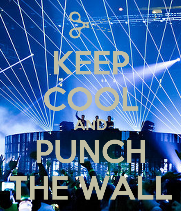 KEEP COOL AND PUNCH THE WALL
