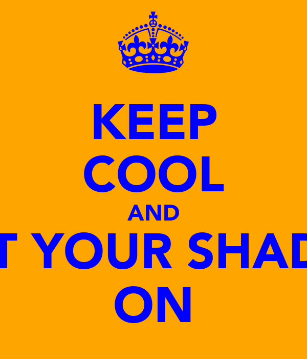 KEEP COOL AND PUT YOUR SHADES ON