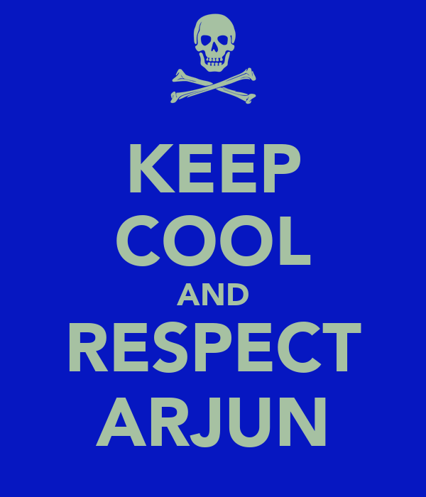 KEEP COOL AND RESPECT ARJUN