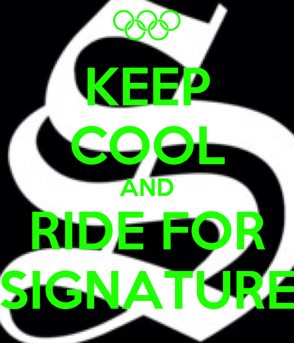 KEEP COOL AND RIDE FOR SIGNATURE