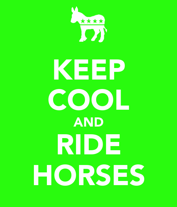 KEEP COOL AND RIDE HORSES