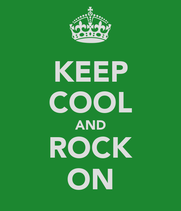 KEEP COOL AND ROCK ON