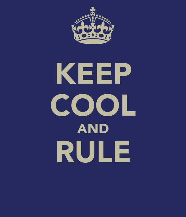 KEEP COOL AND RULE