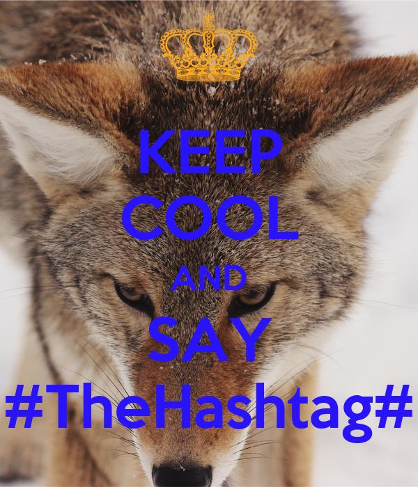 KEEP COOL AND SAY #TheHashtag#