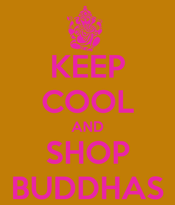 KEEP COOL AND SHOP BUDDHAS