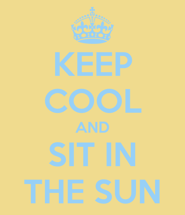 KEEP COOL AND SIT IN THE SUN