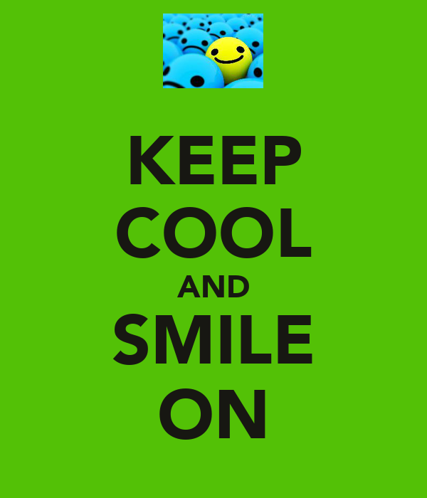 KEEP COOL AND SMILE ON