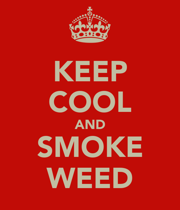 KEEP COOL AND SMOKE WEED