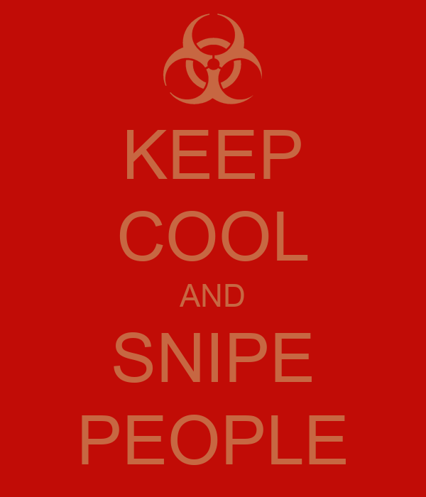 KEEP COOL AND SNIPE PEOPLE