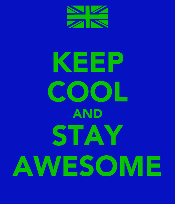 KEEP COOL AND STAY AWESOME