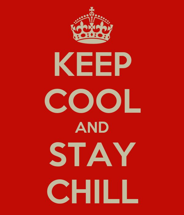 KEEP COOL AND STAY CHILL