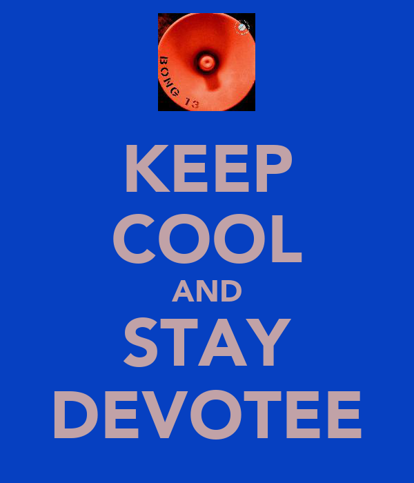 KEEP COOL AND STAY DEVOTEE