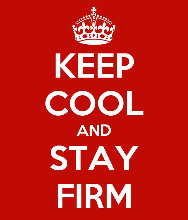 KEEP COOL AND STAY FIRM