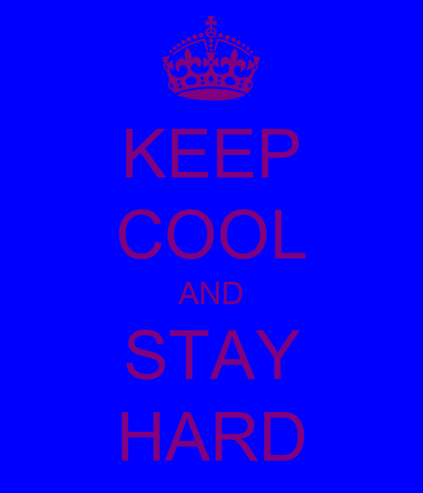 KEEP COOL AND STAY HARD