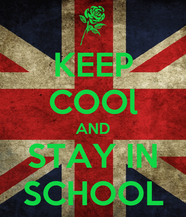 KEEP COOl AND STAY IN SCHOOL