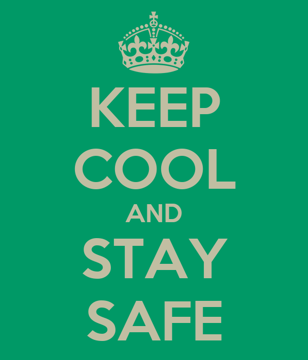 KEEP COOL AND STAY SAFE