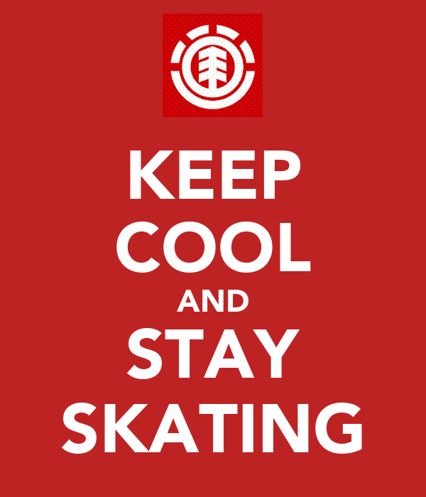 KEEP COOL AND STAY SKATING
