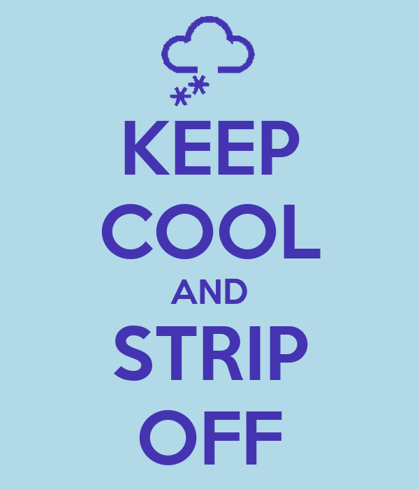 KEEP COOL AND STRIP OFF