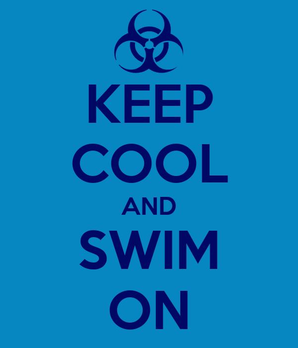 KEEP COOL AND SWIM ON