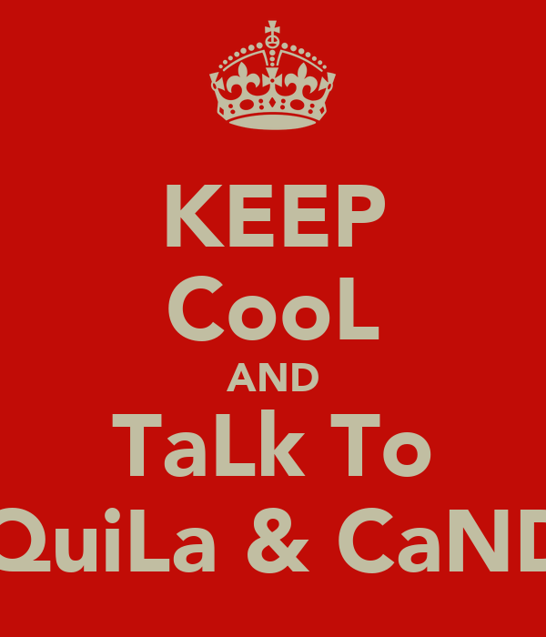 KEEP CooL AND TaLk To TeQuiLa & CaNDy*