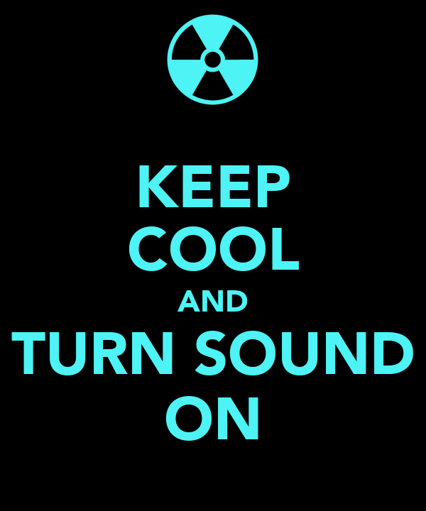 KEEP COOL AND TURN SOUND ON
