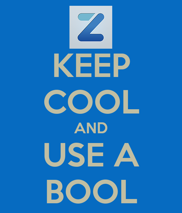 KEEP COOL AND USE A BOOL